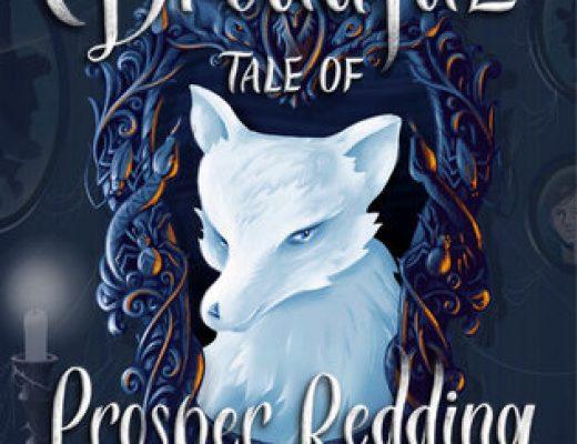 The Dreadful Tale of Prosper Redding (Prosper Redding #1) by Alexandra Bracken | Review