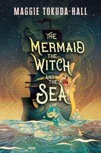 the mermaid the witch and the sea maggie tokuda-hall book cover